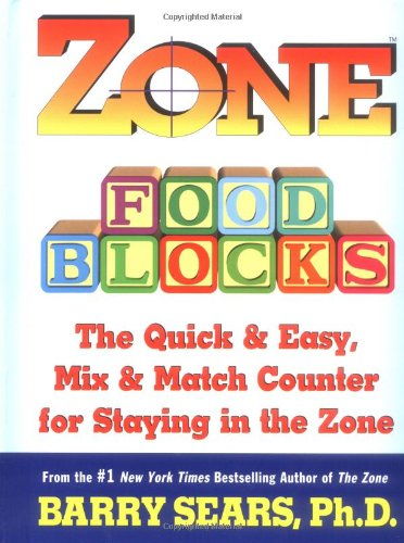Zone Food Blocks: The Quick and Easy, Mix-And-Match Counter for Staying in the Zone por Barry Sears