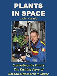 Plants in Space. The Exciting Story of Botanical Research in Space. (English Edition)