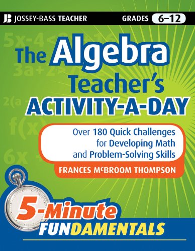 The Algebra Teacher's Activity-a-Day, Grades 6-12: Over 180 Quick Challenges for Developing Math and Problem-Solving Skills (JB-Ed: 5 Minute FUNdamentals Book 16) (English Edition)