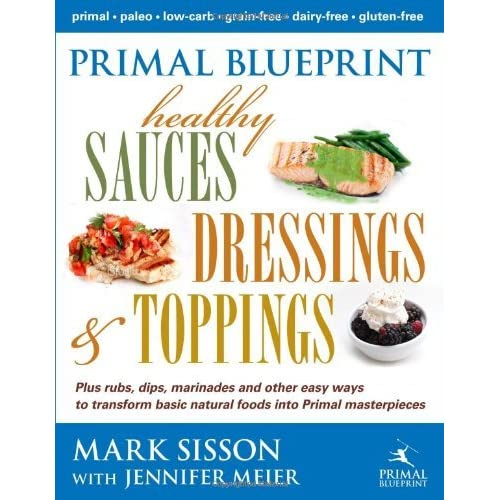 Primal Blueprint Healthy Sauces, Dressings and Toppings by Mark Sisson (2012-12-05)
