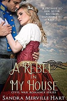 A Rebel in My House - Civil War Romance Series (English Edition) di [Hart, Sandra Merville]