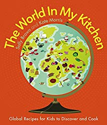 The World in my Kitchen: Global recipes for kids to discover and cook
