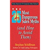 25 Most Dangerous Sales Myths: (And How to Avoid Them) by Stephan Schiffman (2004-06-04)