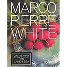 Wild Food from Land & Sea by Marco Pierre White (1994-10-01)