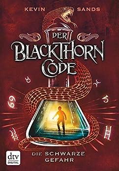 Der Blackthorn-Code – Die schwarze Gefahr (Der Blackthorn Code) von [Sands, Kevin]