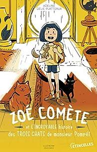 Zoé Comète et l'incroyable histoire des trois chats de Monsieur Pompéï par Adeline Délie-Platteaux