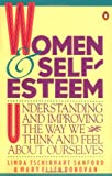 Women & Self-Esteem: Understanding And Improving the Way We Think And Feel About Ourselves