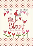 Our Story, for my daughter : Memory Journal capturing 18 years of stories & memories of your daughter (Journals of a Lifetime) (Parent & Child)
