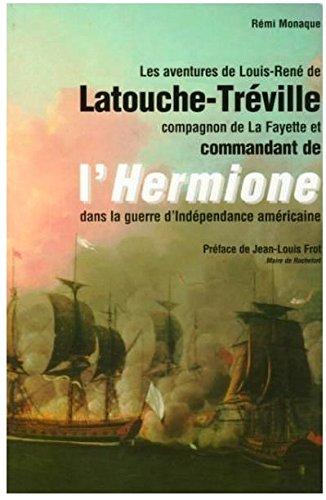 Les Aventures de Louis-René de Latouche-Tréville, Compagnon de La Fayette et commandant de l'Hermione dans la guerre d'Indépendance américaine