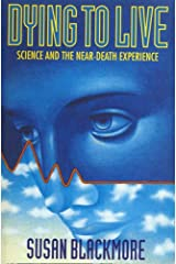Dying to Live: Science and the Near-death Experience Paperback