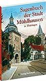 Sagenbuch der Stadt Mühlhausen in Thüringen - Harald Rockstuhl (Hrsg.)
