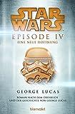 Star WarsTM - Episode IV - Eine neue Hoffnung: Roman nach dem Drehbuch und der Geschichte von George Lucas