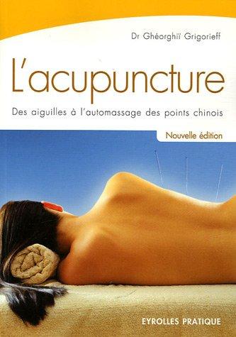 L'acupuncture : Des aiguilles à l'automassage des points chinois par Ghéorghiï Grigorieff