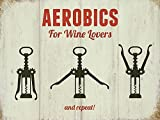 Wine aerobics. For wine lovers....and repeat. Bottle opener in various states, actions to open. Emplies to open many bottles of wine. Funny, humour. Ideal gift for friend, family and can go in kitchen, house, home, bar, pub, cafe or shop. Small Metal/Steel Wall Sign