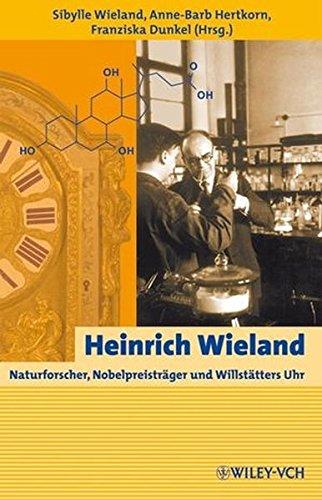 Heinrich Wieland: Naturforscher, Nobelpreisträger und Willstätters Uhr: Naturforscher, Nobelpreistrager Und Willstatters Uhr