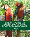 BIG DATA ANALYTICS with MATLAB: DATA PROCESSING, EXPLORATION and VISUALIZATION