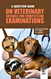 A Question Bank on Veterinary Science for Competitive Exams