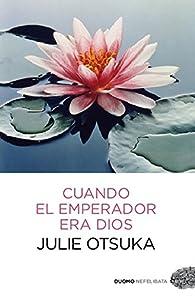Cuando el emperador era Dios par Julie Otsuka