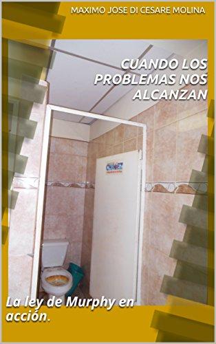 CUANDO LOS PROBLEMAS NOS ALCANZAN: La ley de Murphy en acción. por MAXIMO JOSE DI CESARE MOLINA