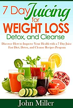 7 Days Juicing Weight Loss, Detox and Cleanse: Discover ...