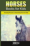 Horses: Amazing Pictures & Interesting Facts for Kids (Books for Kids)
