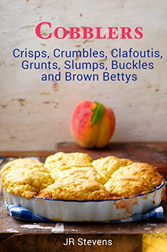 cobblers-crisps-crumbles-clafoutis-grunts-slumps-buckles-and-brown-bettys-english-edition