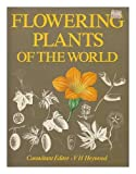 Flowering plants of the world / consultant editor: V. H. Heywood; advisory editors: D. M. Moore, I. B. K. Richardson, W. T. Stearn; artists: Victoria Goaman, Judith Dunkley, Christabel King