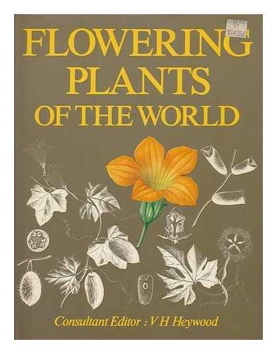 Flowering plants of the world / consultant editor: V. H. Heywood; advisory editors: D. M. Moore, I. B. K. Richardson, W. T. Stearn; artists: Victoria Goaman, Judith Dunkley, Christabel King