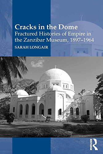 Cracks in the Dome: Fractured Histories of Empire in the Zanzibar Museum, 1897-1964 (English Edition) por Sarah Longair