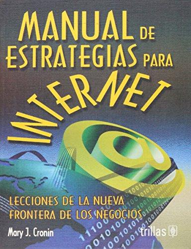 Manual de estrategias para Internet/Strategic Internet Manual: Lecciones De La Nueva Frontera De Los Negocios por Mary J. Cronin