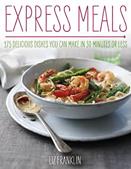 Express Dinners - 175 Delicious Dishes You Can Make in 30 Minutes or Less by [Author, Liz Franklin]
