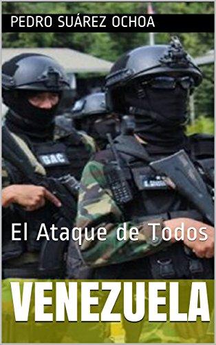 VENEZUELA: El Ataque de Todos por Pedro Suárez Ochoa