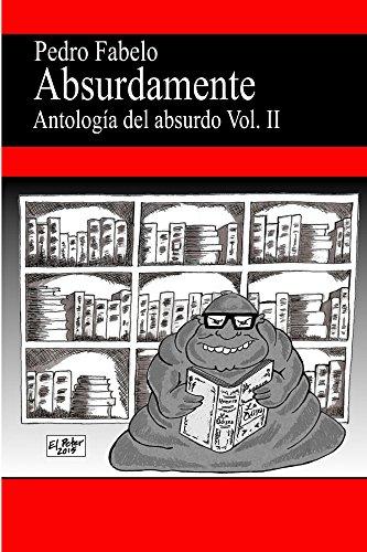 Absurdamente 2: Antología del absurdo Vol.2 por Pedro Fabelo