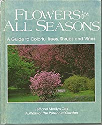 Flowers for All Seasons: A Guide to Colorful Trees, Shrubs and Vines by Jeff Cox (1988-01-02)