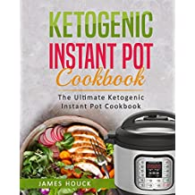 Ketogenic Instant Pot Cookbook: The Ultimate Ketogenic Instant Pot Cookbook: Quick and Easy Ketogenic Instant Pot Recipes