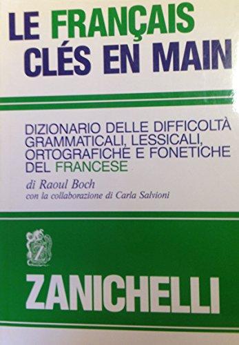 Le franais cls en main. Dizionario delle difficolt grammaticali, lessicali, ortografiche e fonetiche del francese