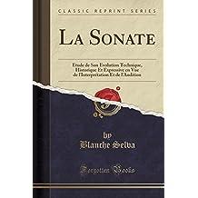 La Sonate: Étude de Son Évolution Technique, Historique Et Expressive en Vue de l'Interprétation Et de l'Audition (Classic Reprint)