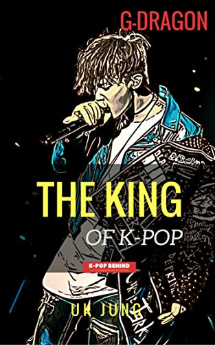 G-Dragon: The King of K-pop (Kpop Idol A to Z)