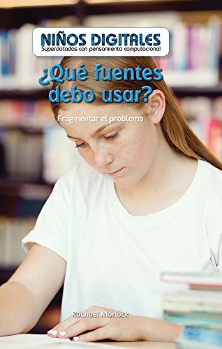 ¿Qué fuentes debo usar?: Fragmentar el problema (Which Sources Should I Use?: Breaking Down the Problem): Fragmentar El Problema/ Breaking Down the ... Kids: Powered by Computational Thinking) por Sommer Conway