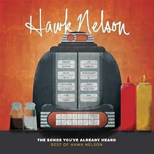 Songs You'Ve Already Heard: Best Of Hawk Nelson, The