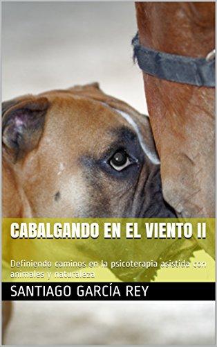 Cabalgando en el viento II: Definiendo caminos en la psicoterapia asistida con animales y naturaleza por Santiago García Rey