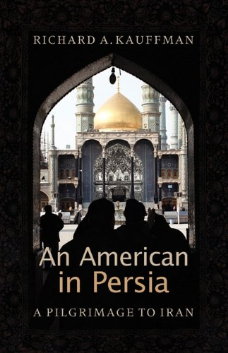 An American In Persia A Pilgrimage To Iran