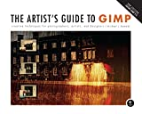 The Artist's Guide to GIMP: Creative Techniques for Photographers, Artists, and Designers (Covers GIMP 2.8)