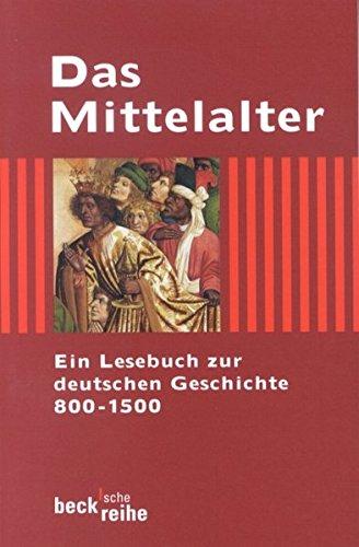 Das Mittelalter: Ein Lesebuch zur deutschen Geschichte 800-1500