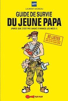 Le Guide de survie du jeune papa en 80 listes par [Moreau, Laurent]