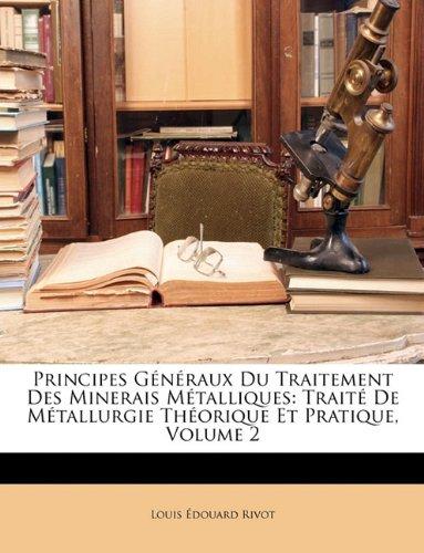 Principes Generaux Du Traitement Des Minerais Metalliques: Traite de Metallurgie Theorique Et Pratique, Volume 2