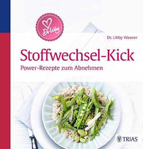 Dr. Libby´s Stoffwechsel-Kick: Power-Rezepte zum Abnehmen -
