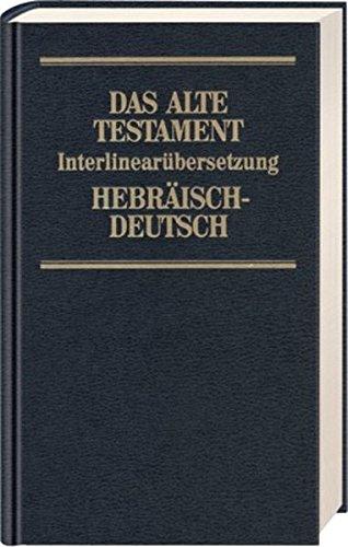 Das Alte Testament. Interlinearübersetzung Hebr. /Dt.: Bibelausgaben, Das Alte Testament, Hebr.-Dtsch.