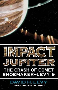 Impact Jupiter: The Crash of Comet Shoemaker-Levy 9 by [Levy, David H.]