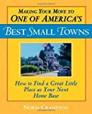 Making Your Move to One of Americas Best Small Towns: How to Find a Great Little Place as Your Next Home Base by Norman